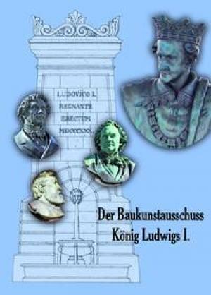Hopfenmüller Annelie - Der Baukunstausschuss König Ludwigs I.
