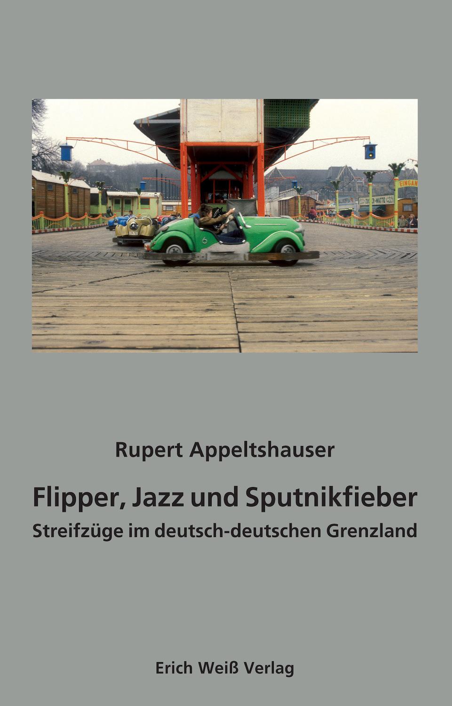 Appeltshauser, Rupert - Flipper, Jazz und Sputnikfieber