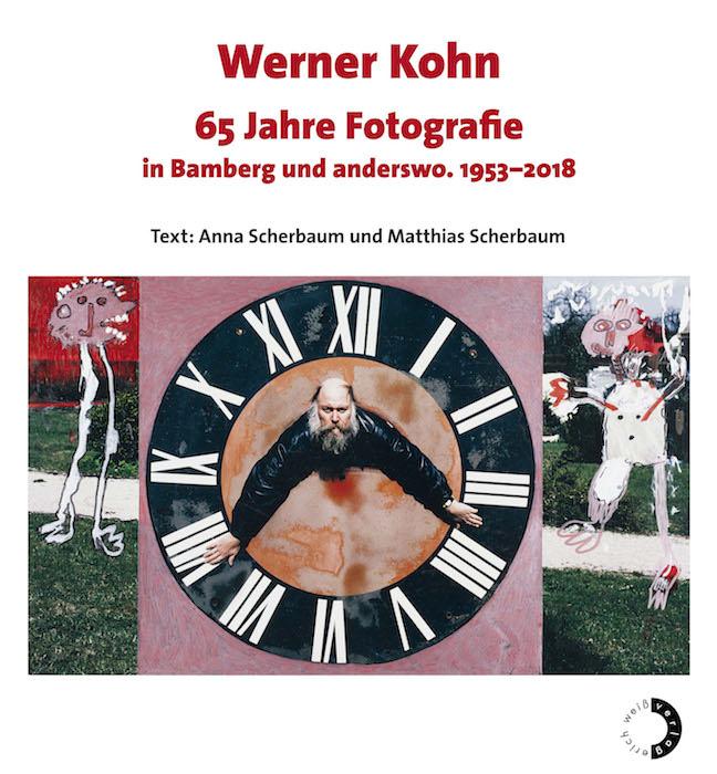 Kohn Werner, Scherbaum Anna, Scherbaum Matthias - Werner Kohn – 65 Jahre Fotografie in Bamberg und anderswo. 1953-2018