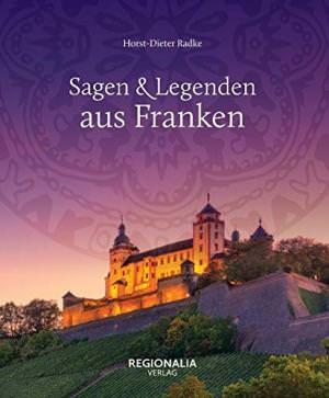 Radke Horst-Dieter - Sagen & Legenden aus Franken