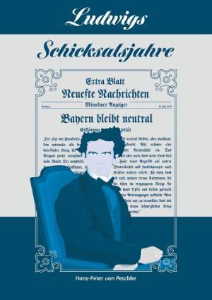 Peschke Hans-Peter von - Ludwigs Schicksalsjahre