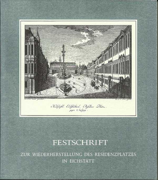 Endl Edmund, Böhm Rudolf, Rauch Alexander, Dörr Friedrich - Festschrift zum Abschluß der Wiederherstellung des Residenzplatzes in Eichstätt