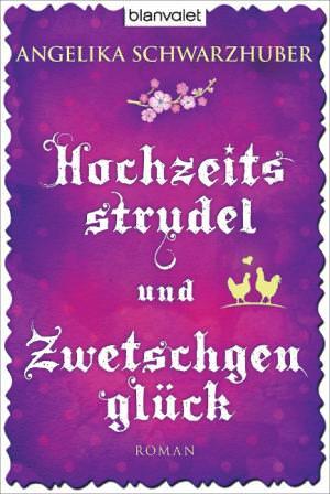 Schwarzhuber Angelika - Hochzeitsstrudel und Zwetschgenglück