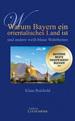 Reichold Klaus - Warum Bayern ein orientalisches Land ist