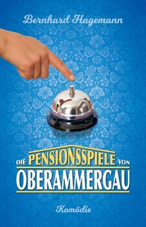 Hagemann Bernhard - Die Pensionsspiele von Oberammergau